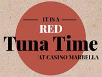 It is a RED Tuna Time AT CASINO MARBELLA